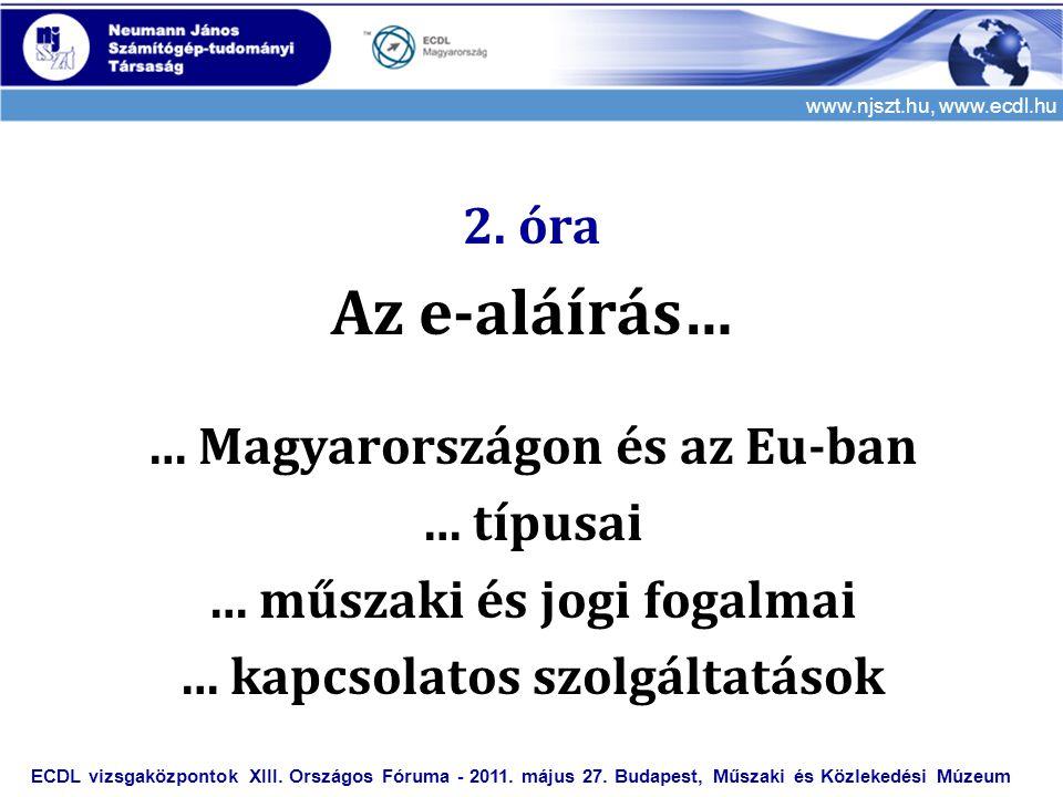 www.njszt.hu, www.ecdl.hu 2. óra Az e-aláírás… … Magyarországon és az Eu-ban … típusai … műszaki és jogi fogalmai … kapcsolatos szolgáltatások ECDL vi