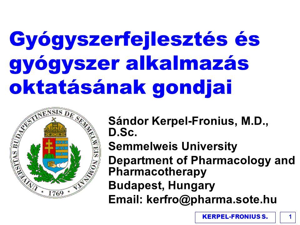 KERPEL-FRONIUS S.1 Gyógyszerfejlesztés és gyógyszer alkalmazás oktatásának gondjai Sándor Kerpel-Fronius, M.D., D.Sc. Semmelweis University Department