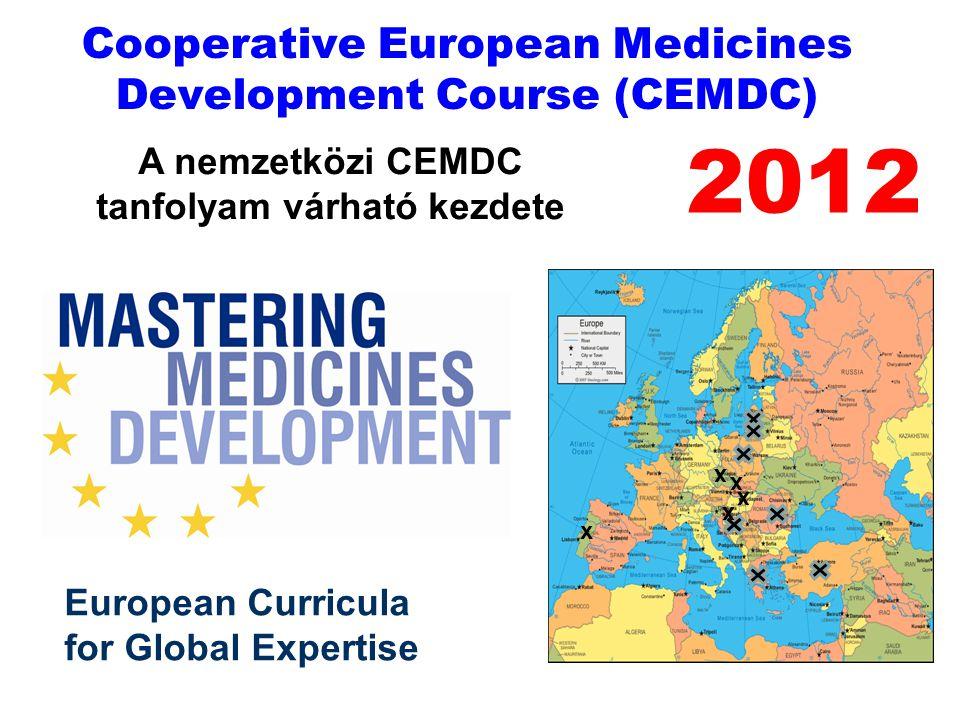 Cooperative European Medicines Development Course (CEMDC) 2012 A nemzetközi CEMDC tanfolyam várható kezdete European Curricula for Global Expertise x