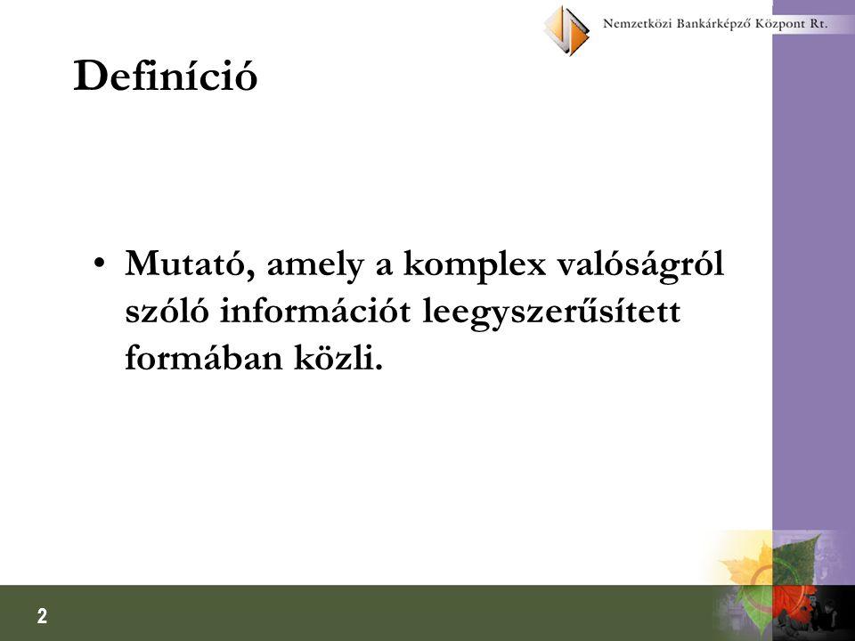 2 Definíció •Mutató, amely a komplex valóságról szóló információt leegyszerűsített formában közli.