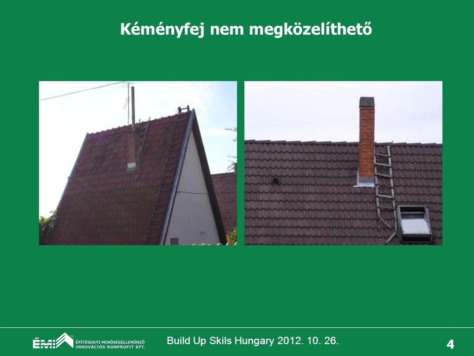 Build Up Skils Hungary 2012. 10. 26. 5 Kéménykitorkollás nem megközelíthető