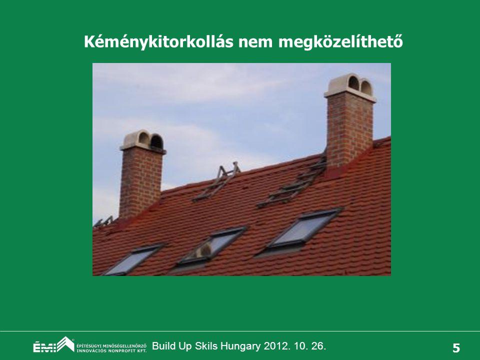 Build Up Skils Hungary 2012. 10. 26. 6 Kéménykitorkollás szabálytalanul közelíthető meg