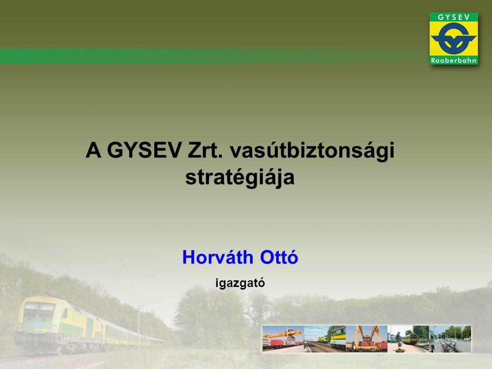 A GYSEV Zrt. vasútbiztonsági stratégiája Horváth Ottó igazgató