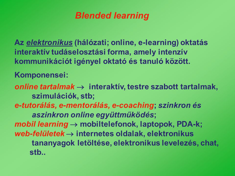 Az elektronikus (hálózati; online, e-learning) oktatás interaktív tudáselosztási forma, amely intenzív kommunikációt igényel oktató és tanuló között.