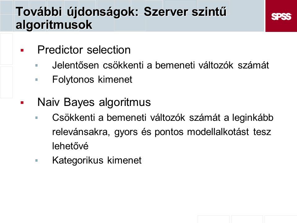 További újdonságok: Szerver szintű algoritmusok  Predictor selection  Jelentősen csökkenti a bemeneti változók számát  Folytonos kimenet  Naiv Bayes algoritmus  Csökkenti a bemeneti változók számát a leginkább relevánsakra, gyors és pontos modellalkotást tesz lehetővé  Kategorikus kimenet