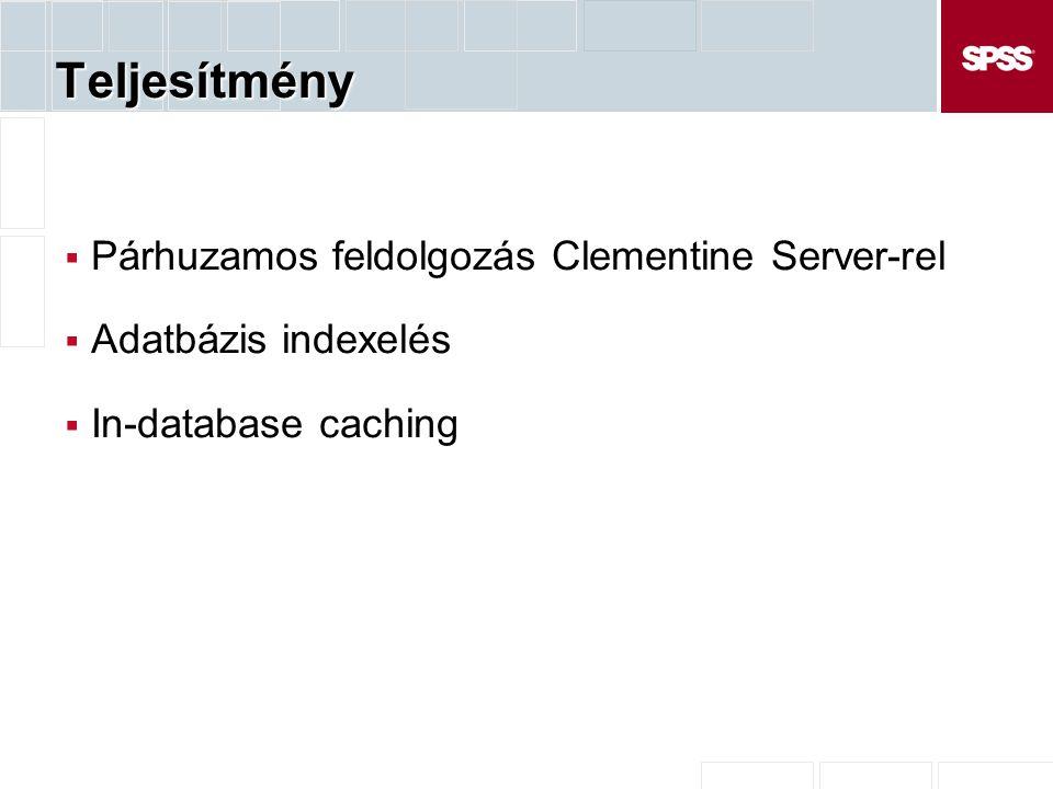 Teljesítmény  Párhuzamos feldolgozás Clementine Server-rel  Adatbázis indexelés  In-database caching