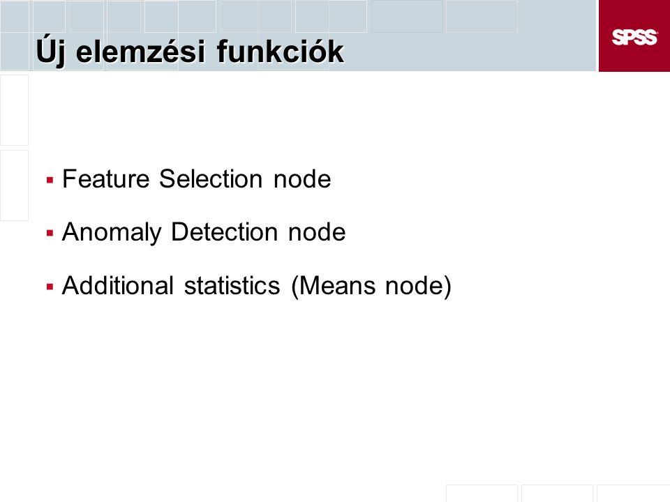 Új elemzési funkciók  Feature Selection node  Anomaly Detection node  Additional statistics (Means node)