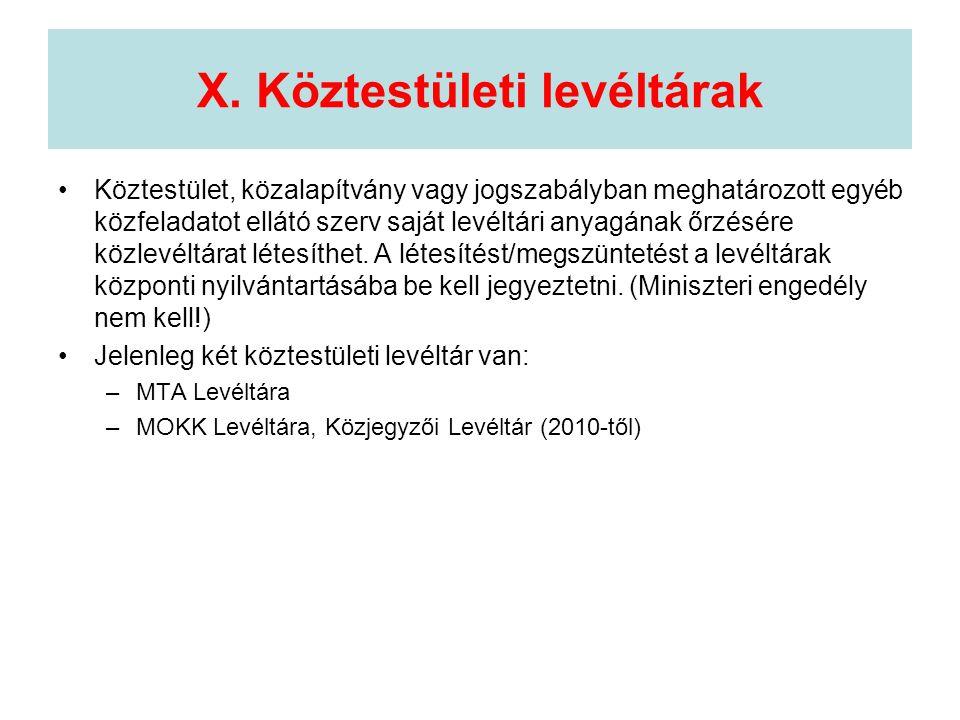 X. Köztestületi levéltárak •Köztestület, közalapítvány vagy jogszabályban meghatározott egyéb közfeladatot ellátó szerv saját levéltári anyagának őrzé