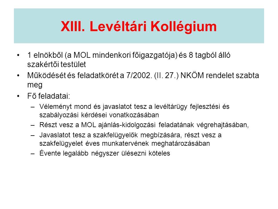 XIII. Levéltári Kollégium •1 elnökből (a MOL mindenkori főigazgatója) és 8 tagból álló szakértői testület •Működését és feladatkörét a 7/2002. (II. 27