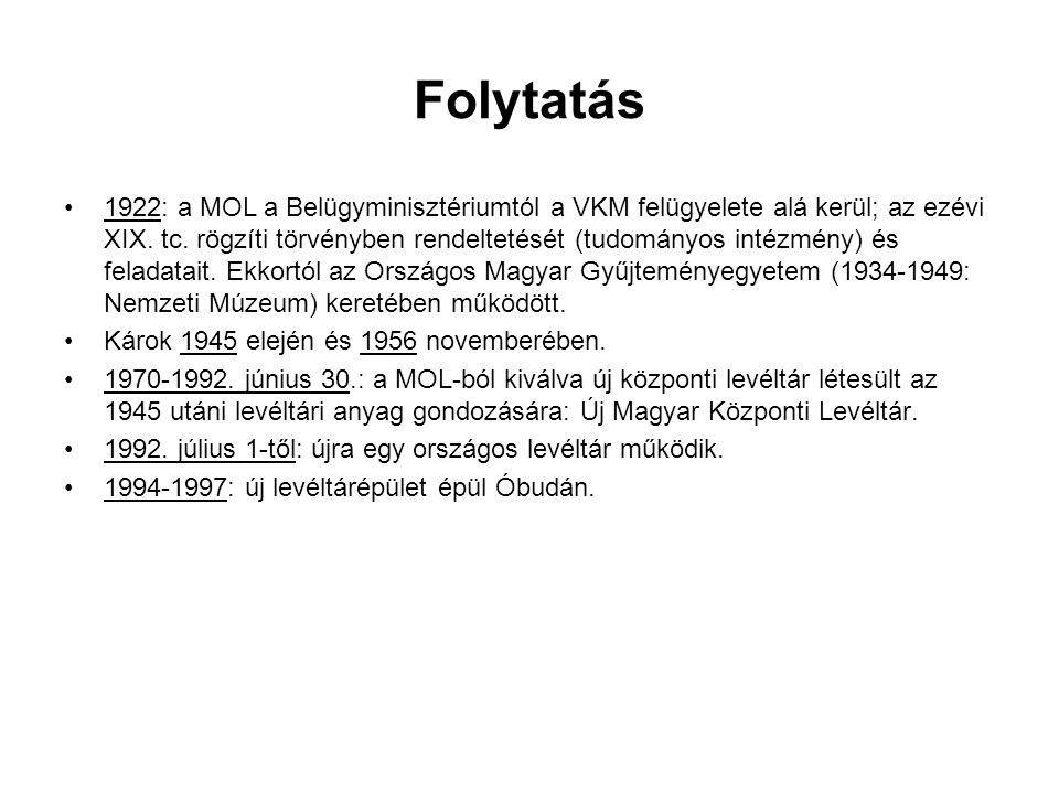 Folytatás •1922: a MOL a Belügyminisztériumtól a VKM felügyelete alá kerül; az ezévi XIX. tc. rögzíti törvényben rendeltetését (tudományos intézmény)