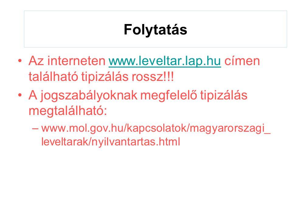Folytatás •Az interneten www.leveltar.lap.hu címen található tipizálás rossz!!!www.leveltar.lap.hu •A jogszabályoknak megfelelő tipizálás megtalálható