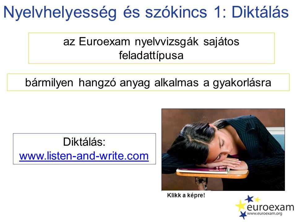 Nyelvhelyesség és szókincs 1: Diktálás az Euroexam nyelvvizsgák sajátos feladattípusa Diktálás: www.listen-and-write.com bármilyen hangzó anyag alkalmas a gyakorlásra Klikk a képre!