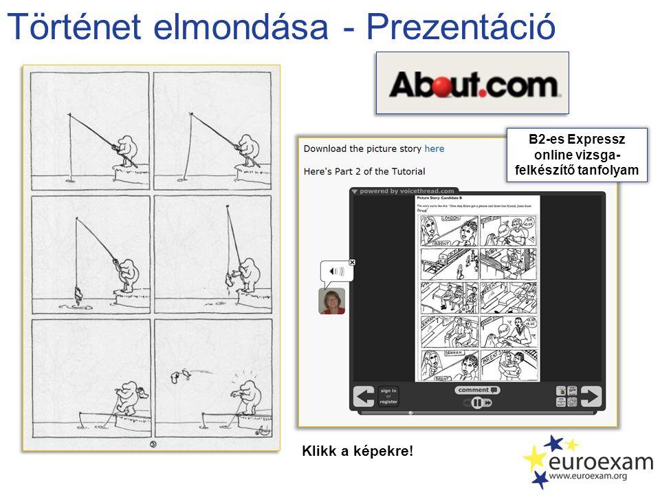 Történet elmondása - Prezentáció Klikk a képekre! B2-es Expressz online vizsga- felkészítő tanfolyam