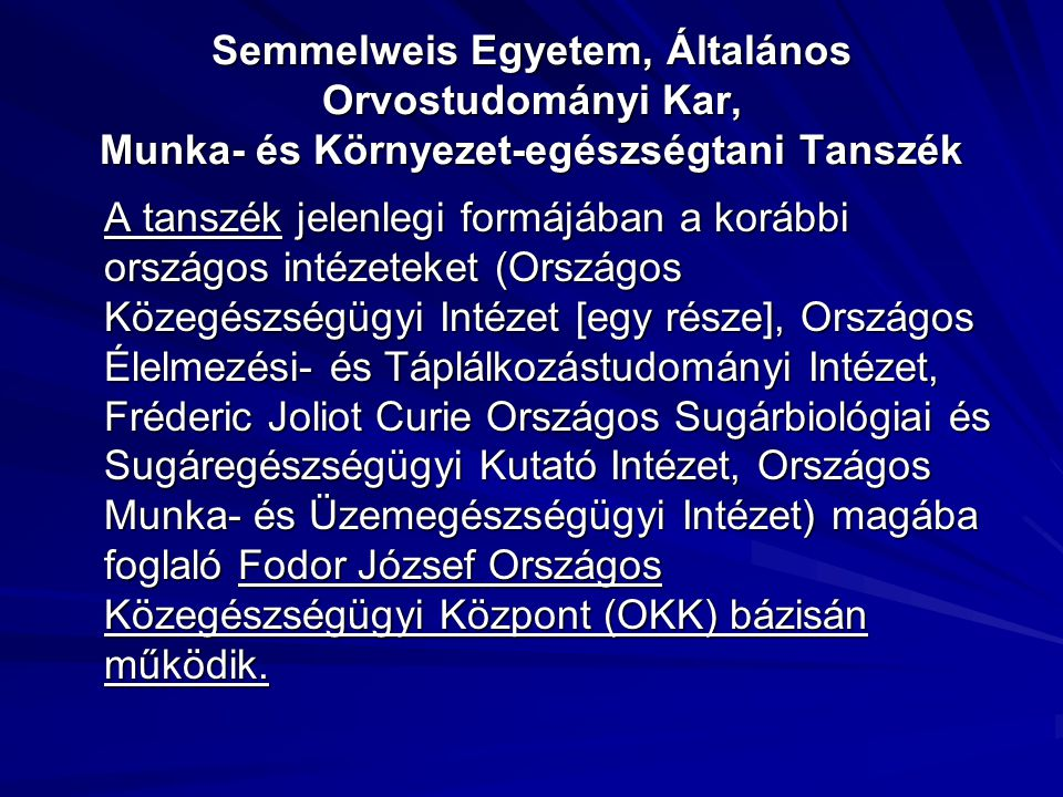 Semmelweis Egyetem, Általános Orvostudományi Kar, Munka- és Környezet-egészségtani Tanszék A tanszék jelenlegi formájában a korábbi országos intézetek