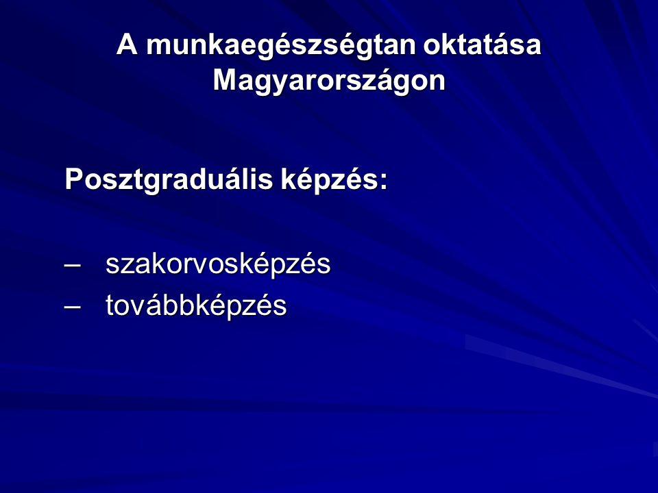 A munkaegészségtan oktatása Magyarországon Posztgraduális képzés: – szakorvosképzés – továbbképzés