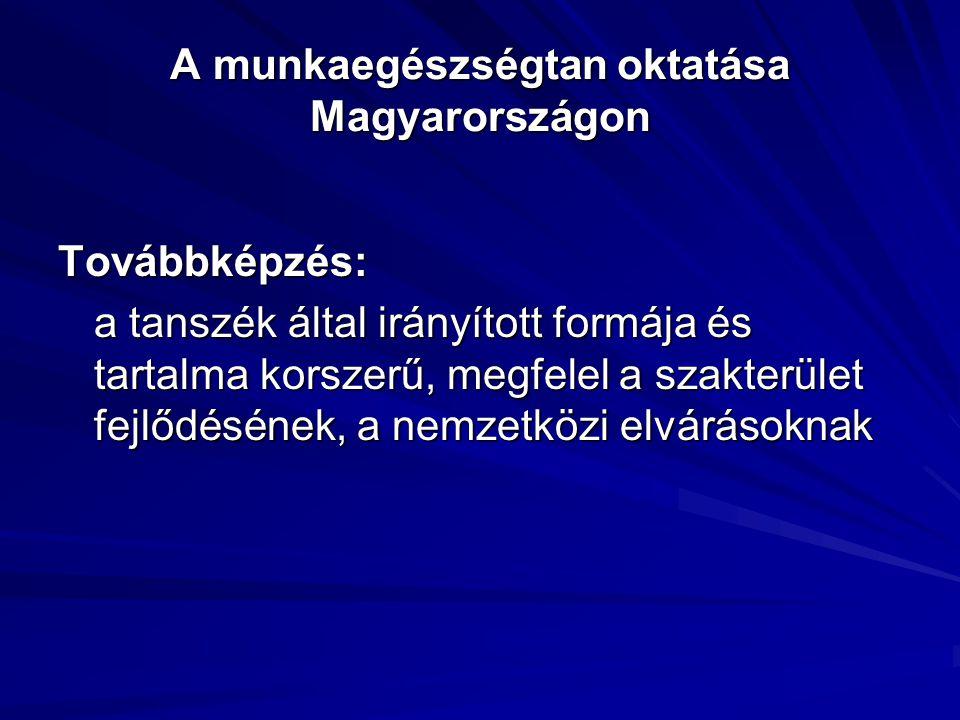 A munkaegészségtan oktatása Magyarországon Továbbképzés: a tanszék által irányított formája és tartalma korszerű, megfelel a szakterület fejlődésének, a nemzetközi elvárásoknak a tanszék által irányított formája és tartalma korszerű, megfelel a szakterület fejlődésének, a nemzetközi elvárásoknak
