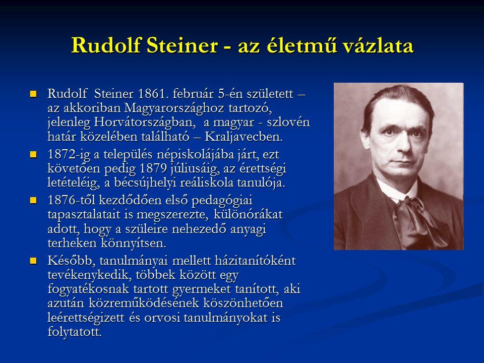 Rudolf Steiner - az életmű vázlata  Rudolf Steiner 1861. február 5-én született – az akkoriban Magyarországhoz tartozó, jelenleg Horvátországban, a m