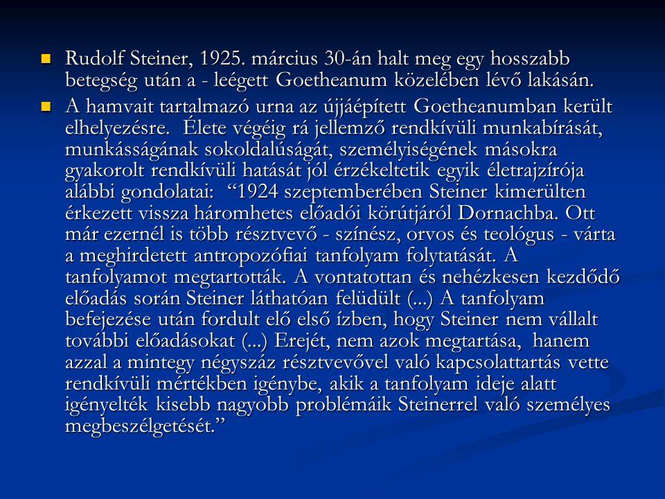  Rudolf Steiner, 1925. március 30-án halt meg egy hosszabb betegség után a - leégett Goetheanum közelében lévő lakásán.  A hamvait tartalmazó urna a