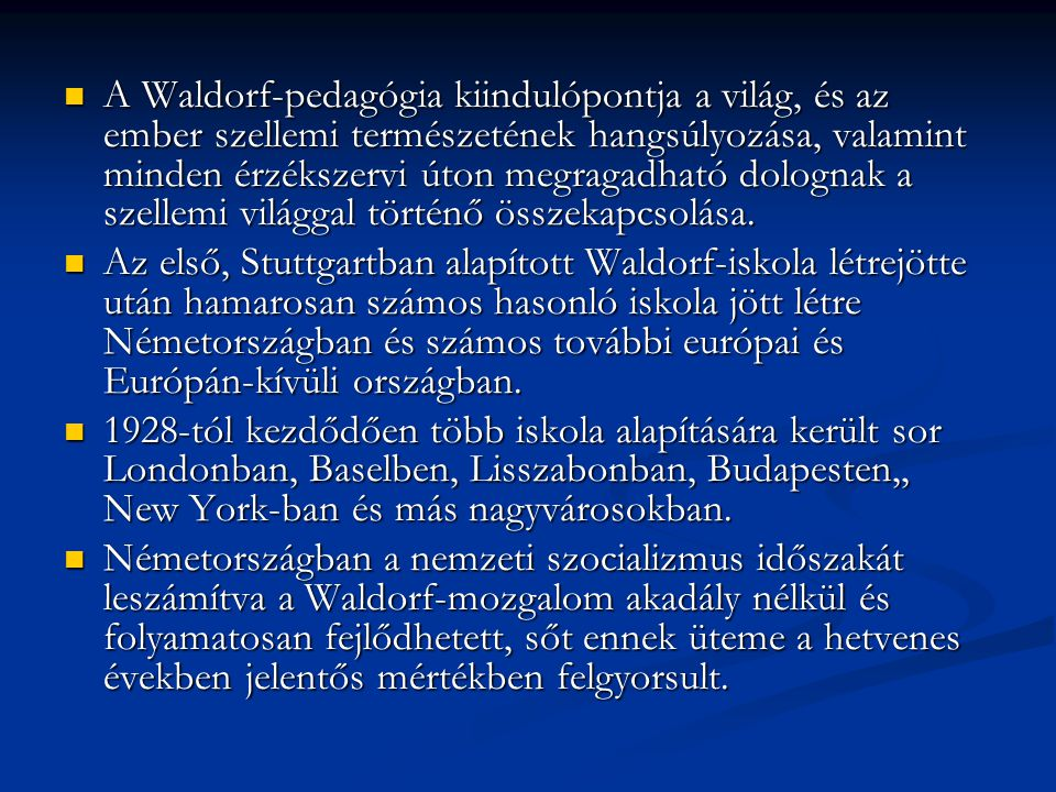  A Waldorf-pedagógia kiindulópontja a világ, és az ember szellemi természetének hangsúlyozása, valamint minden érzékszervi úton megragadható dolognak