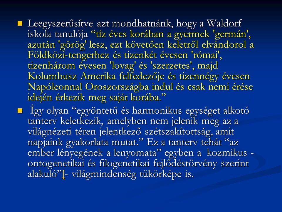 """ Leegyszerűsítve azt mondhatnánk, hogy a Waldorf iskola tanulója """"tíz éves korában a gyermek 'germán', azután 'görög' lesz, ezt követően keletről elv"""