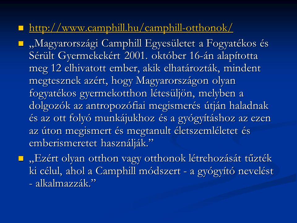 """ http://www.camphill.hu/camphill-otthonok/ http://www.camphill.hu/camphill-otthonok/  """"Magyarországi Camphill Egyesületet a Fogyatékos és Sérült Gye"""