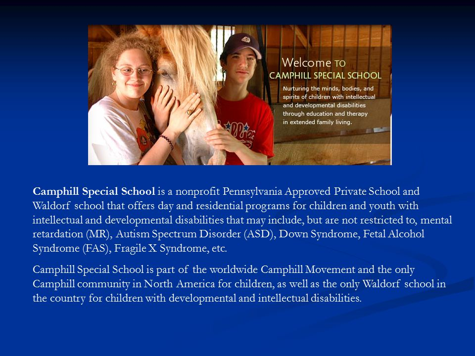 Camphill Special School is a nonprofit Pennsylvania Approved Private School and Waldorf school that offers day and residential programs for children a