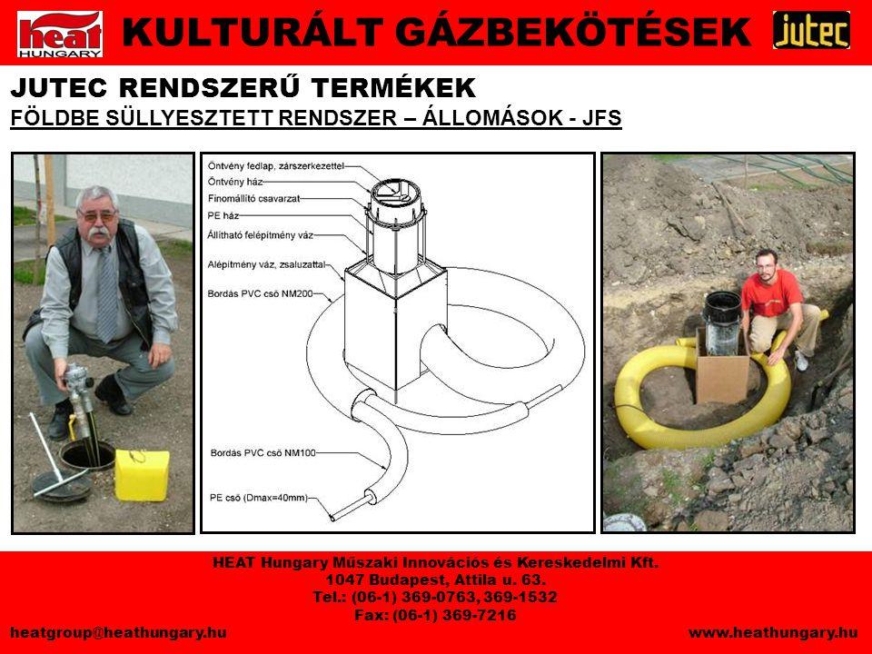 JUTEC RENDSZERŰ TERMÉKEK FÖLDBE SÜLLYESZTETT RENDSZER – ÁLLOMÁSOK - JFS KULTURÁLT GÁZBEKÖTÉSEK HEAT Hungary Műszaki Innovációs és Kereskedelmi Kft.