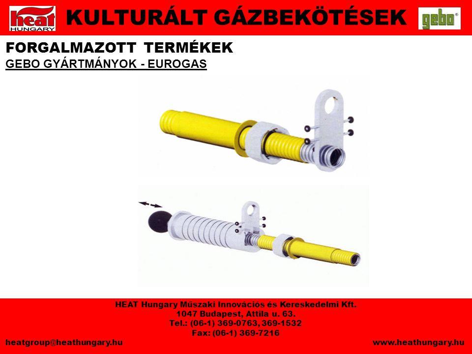 FORGALMAZOTT TERMÉKEK GEBO GYÁRTMÁNYOK - EUROGAS KULTURÁLT GÁZBEKÖTÉSEK HEAT Hungary Műszaki Innovációs és Kereskedelmi Kft.
