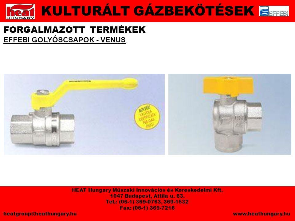 FORGALMAZOTT TERMÉKEK EFFEBI GOLYÓSCSAPOK - VENUS KULTURÁLT GÁZBEKÖTÉSEK HEAT Hungary Műszaki Innovációs és Kereskedelmi Kft.