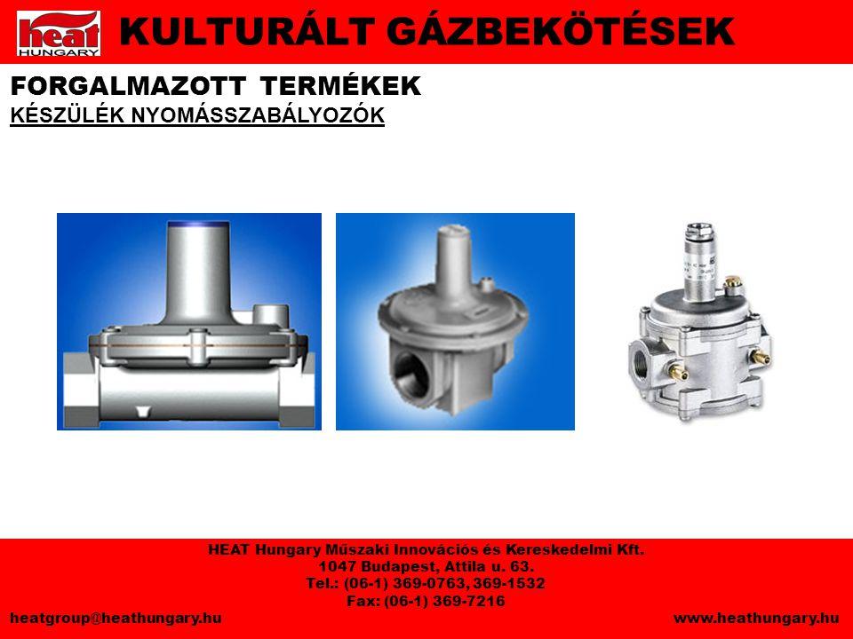 FORGALMAZOTT TERMÉKEK KÉSZÜLÉK NYOMÁSSZABÁLYOZÓK KULTURÁLT GÁZBEKÖTÉSEK HEAT Hungary Műszaki Innovációs és Kereskedelmi Kft.
