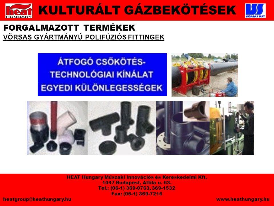 FORGALMAZOTT TERMÉKEK VÖRSAS GYÁRTMÁNYÚ POLIFÚZIÓS FITTINGEK KULTURÁLT GÁZBEKÖTÉSEK HEAT Hungary Műszaki Innovációs és Kereskedelmi Kft.
