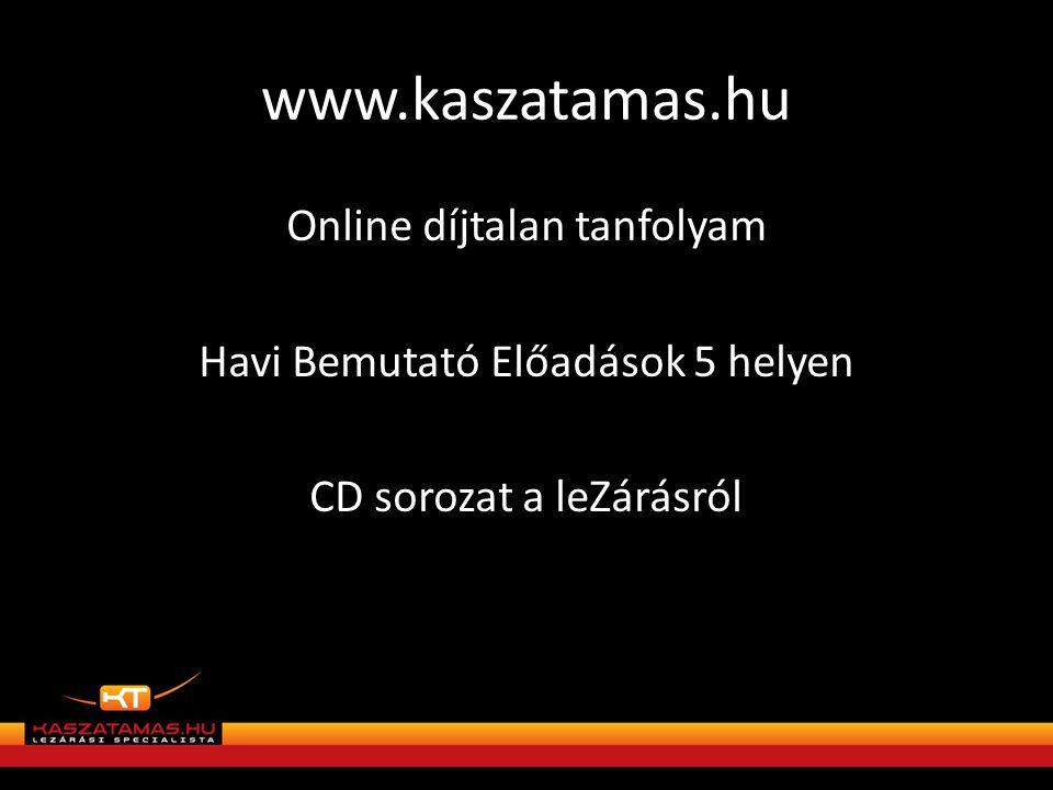 www.kaszatamas.hu Online díjtalan tanfolyam Havi Bemutató Előadások 5 helyen CD sorozat a leZárásról