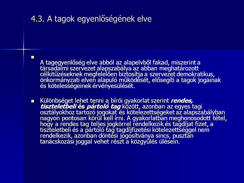 4.3. A tagok egyenlőségének elve   A tagegyenlőség elve abból az alapelvből fakad, miszerint a társadalmi szervezet alapszabálya az abban meghatároz