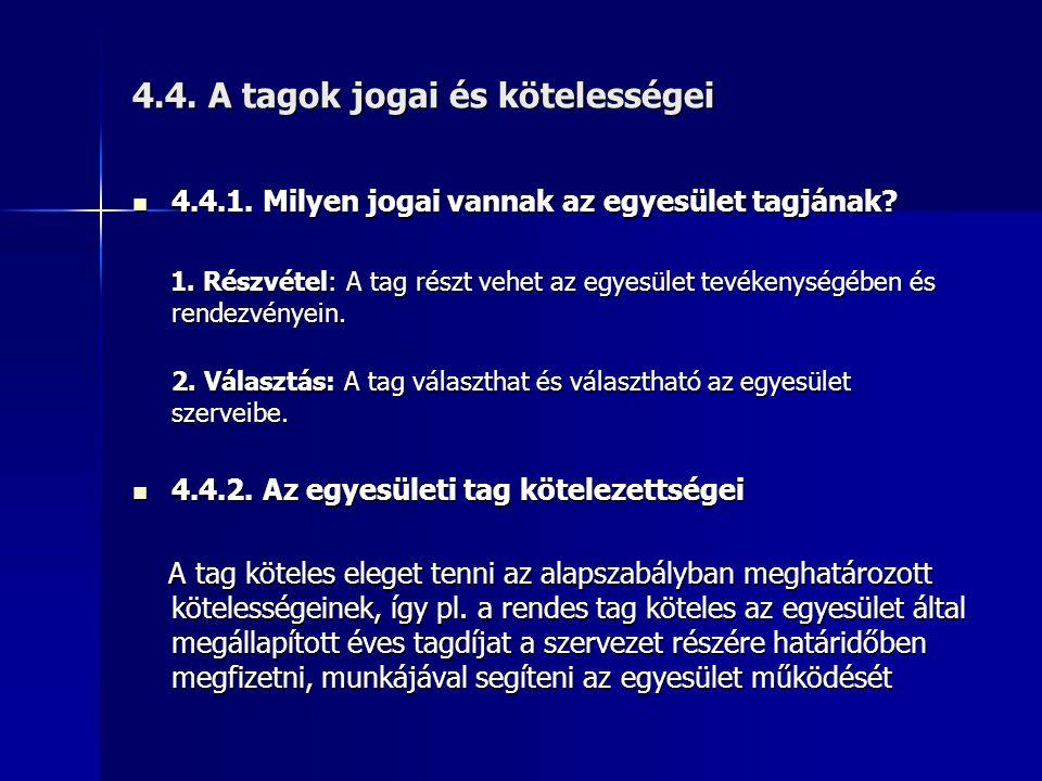 4.4.A tagok jogai és kötelességei  4.4.1. Milyen jogai vannak az egyesület tagjának.