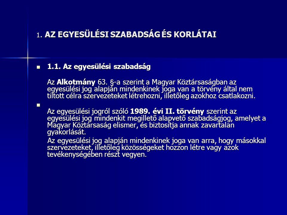 1.AZ EGYESÜLÉSI SZABADSÁG ÉS KORLÁTAI  1.1. Az egyesülési szabadság Az Alkotmány 63.