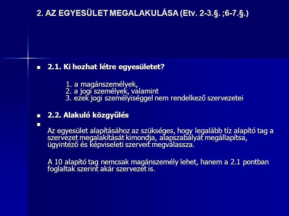 2.AZ EGYESÜLET MEGALAKULÁSA (Etv. 2-3.§. ;6-7.§.)  2.1.