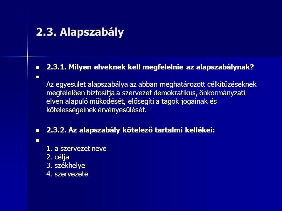 2.3.Alapszabály  2.3.1. Milyen elveknek kell megfelelnie az alapszabálynak.