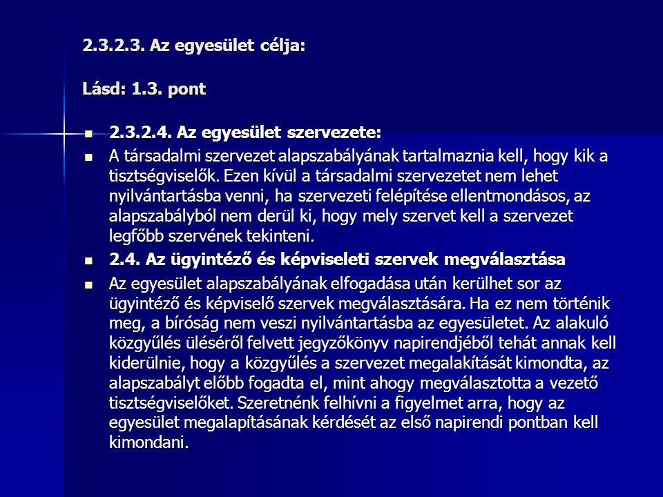 2.3.2.3.Az egyesület célja: Lásd: 1.3. pont  2.3.2.4.