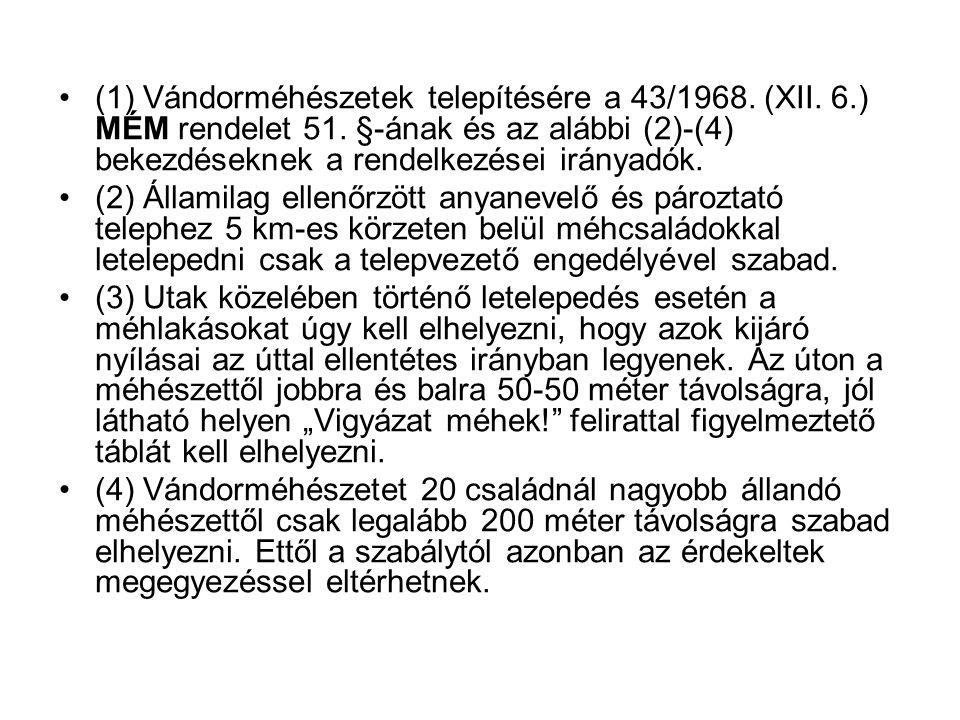 •(1) Vándorméhészetek telepítésére a 43/1968. (XII. 6.) MÉM rendelet 51. §-ának és az alábbi (2)-(4) bekezdéseknek a rendelkezései irányadók. •(2) Áll
