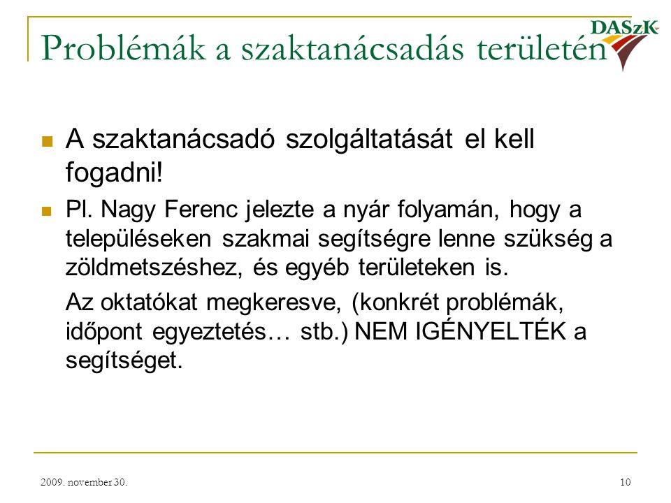 2009. november 30.10 Problémák a szaktanácsadás területén  A szaktanácsadó szolgáltatását el kell fogadni!  Pl. Nagy Ferenc jelezte a nyár folyamán,