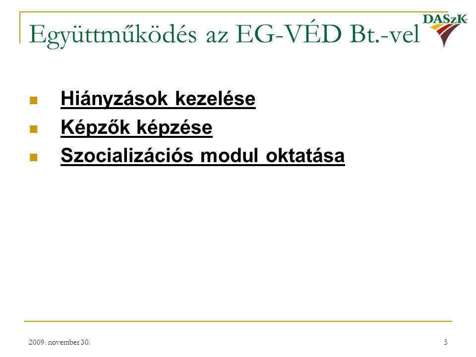 2009. november 30.5 Együttműködés az EG-VÉD Bt.-vel  Hiányzások kezelése  Képzők képzése  Szocializációs modul oktatása