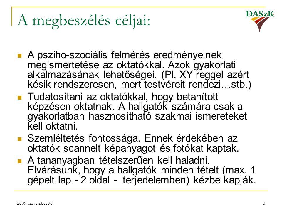 2009. november 30.8 A megbeszélés céljai:  A psziho-szociális felmérés eredményeinek megismertetése az oktatókkal. Azok gyakorlati alkalmazásának leh
