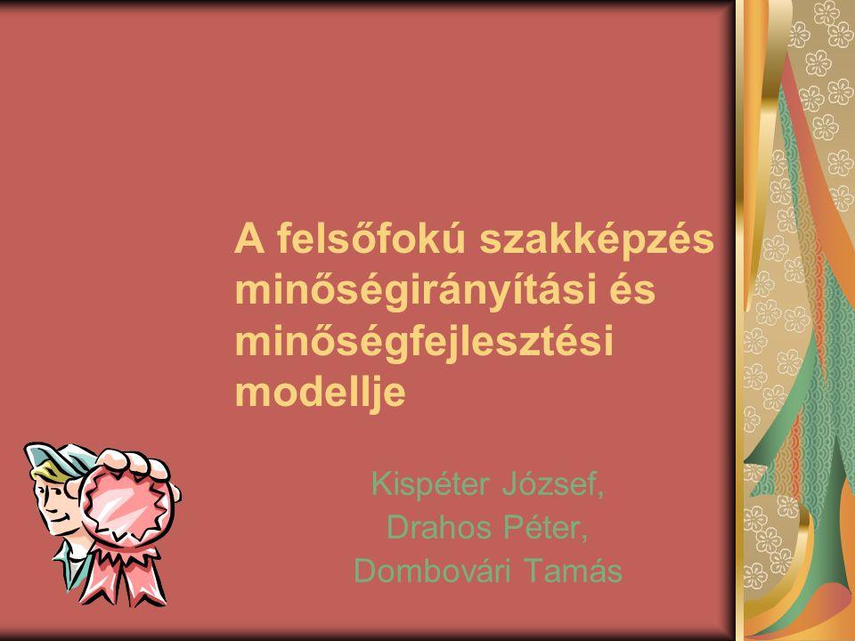 A felsőfokú szakképzés minőségirányítási és minőségfejlesztési modellje Kispéter József, Drahos Péter, Dombovári Tamás