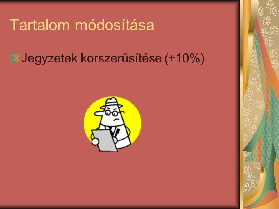 Tartalom módosítása Jegyzetek korszerűsítése (  10%)