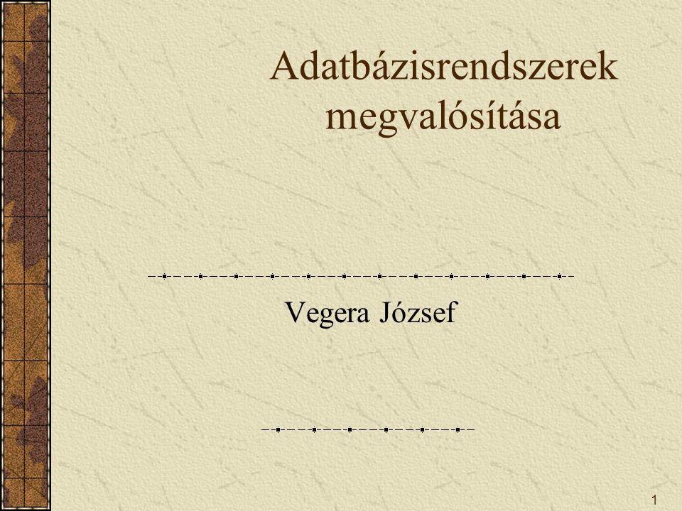 1 Adatbázisrendszerek megvalósítása Vegera József