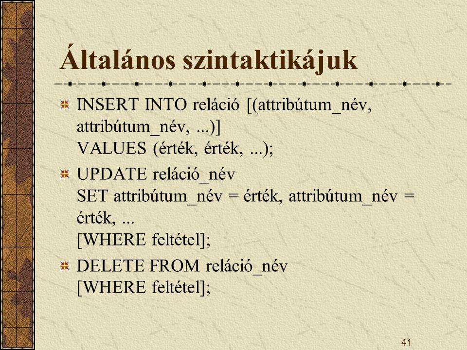 41 Általános szintaktikájuk INSERT INTO reláció [(attribútum_név, attribútum_név,...)] VALUES (érték, érték,...); UPDATE reláció_név SET attribútum_né