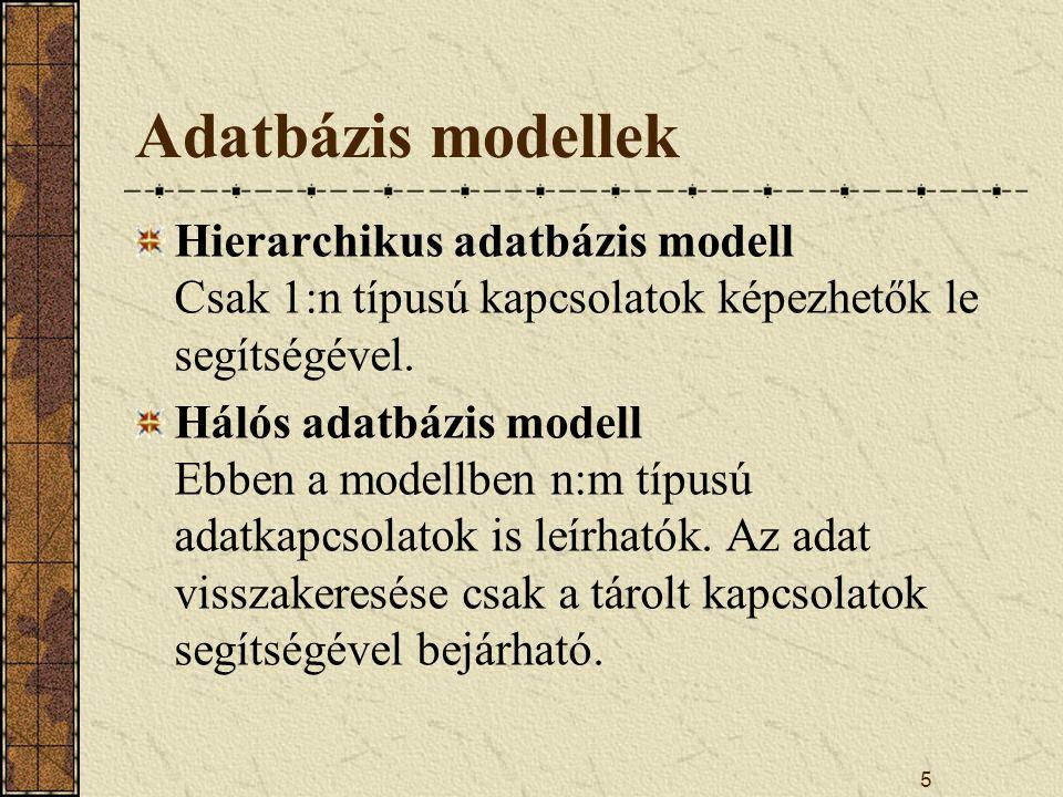 5 Adatbázis modellek Hierarchikus adatbázis modell Csak 1:n típusú kapcsolatok képezhetők le segítségével. Hálós adatbázis modell Ebben a modellben n: