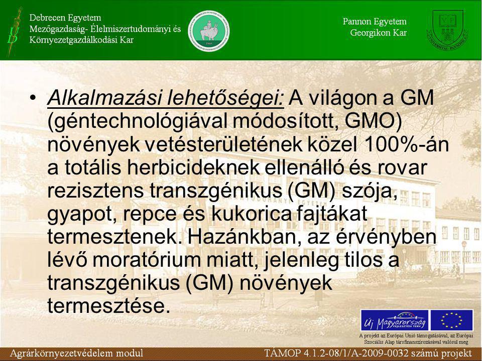 •Alkalmazási lehetőségei: A világon a GM (géntechnológiával módosított, GMO) növények vetésterületének közel 100%-án a totális herbicideknek ellenálló és rovar rezisztens transzgénikus (GM) szója, gyapot, repce és kukorica fajtákat termesztenek.