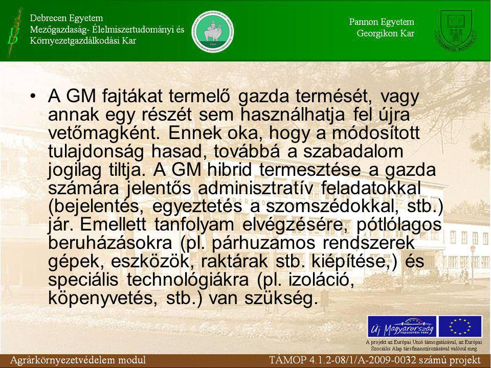 •A GM fajtákat termelő gazda termését, vagy annak egy részét sem használhatja fel újra vetőmagként.