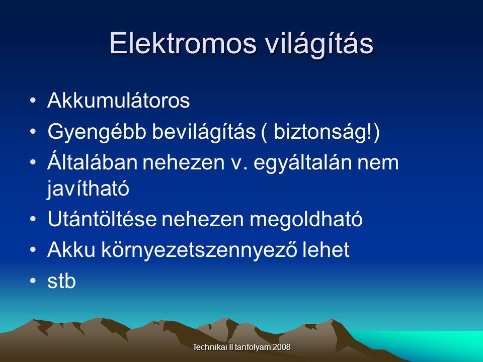Technikai II tanfolyam 2008 Elektromos világítás •Elemes (hagyományos) •Szűk bevilágított tér •Drága üzemeltetés •Nem javítható •Vízérzékenység •Tiszta •Csak kisebb túrákra ill.